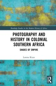 Photography and History in Colonial Southern Africa: Shades of Empire