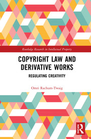 Copyright Law and Derivative Works: Regulating Creativity