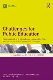 Challenges for Public Education: Reconceptualising Educational Leadership, Policy and Social Justice as Resources for Hope