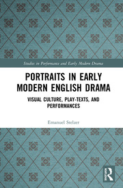 Portraits in Early Modern English Drama: Visual Culture, Play-Texts, and Performances