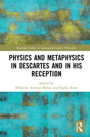 Physics and Metaphysics in Descartes and in his Reception