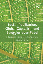 Social Mobilization, Global Capitalism and Struggles over Food: A Comparative Study of Social Movements