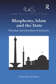 Blasphemy, Islam and the State: Pluralism and Liberalism in Indonesia