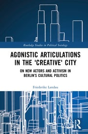 Agonistic Articulations in the 'Creative' City: On New Actors and Activism in Berlin's Cultural Politics