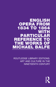 English Opera from 1834 to 1864 with Particular Reference to the Works of Michael Balfe