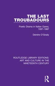The Last Troubadours: Poetic Drama in Italian Opera, 1597-1887