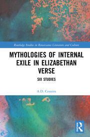 Mythologies of Internal Exile in Elizabethan Verse: Six Studies