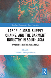 Labor, Global Supply Chains, and the Garment Industry in South Asia - Saxena