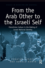 From the Arab Other to the Israeli Self: Palestinian Culture in the Making of Israeli National Identity