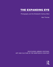 The Expanding Eye: Photography and the Nineteenth-Century Mind