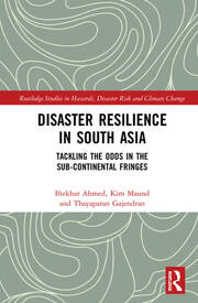 Disaster Resilience in South Asia: Tackling the Odds in the Sub-Continental Fringes