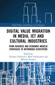 Digital Value Migration in Media, ICT and Cultural Industries: From Business and Economic Models/Strategies to Networked Ecosystems