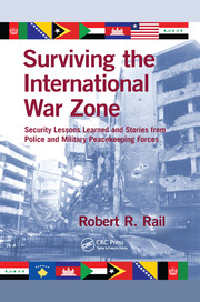 Surviving the International War Zone: Security Lessons Learned and Stories from Police and Military Peacekeeping Forces