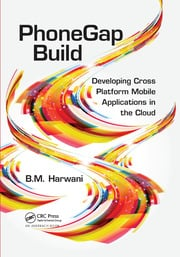 PhoneGap Build: Developing Cross Platform Mobile Applications in the Cloud