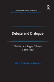 Debate and Dialogue: Christian and Pagan Cultures c. 360-430
