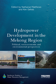 Hydropower Development in the Mekong Region: Political, Socio-economic and Environmental Perspectives