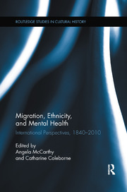 Migration, Ethnicity, and Mental Health: International Perspectives, 1840-2010