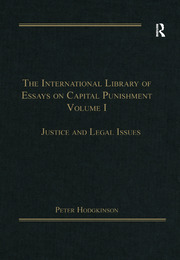 The International Library of Essays on Capital Punishment, Volume 1: Justice and Legal Issues