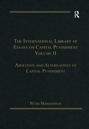 The International Library of Essays on Capital Punishment, Volume 2: Abolition and Alternatives to Capital Punishment