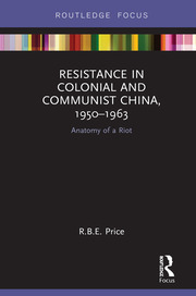 Resistance in Colonial and Communist China, 1950-1963: Anatomy of a Riot