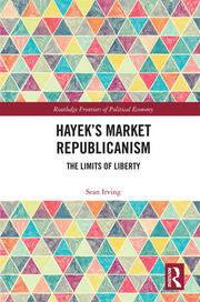 Hayek's Market Republicanism: The Limits of Liberty