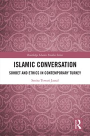 Islamic Conversation: Sohbet and Ethics in Contemporary Turkey