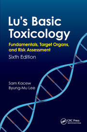 Lu's Basic Toxicology: Fundamentals, Target Organs, and Risk Assessment, Sixth Edition