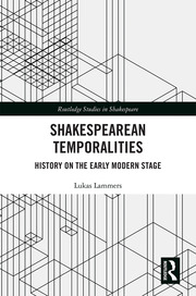 Shakespearean Temporalities: History on the Early Modern Stage