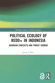 Political Ecology of REDD+ in Indonesia: Agrarian Conflicts and Forest Carbon