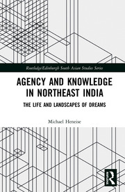 Agency and Knowledge in Northeast India: The Life and Landscapes of Dreams