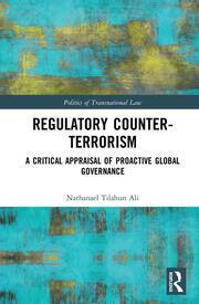 Regulatory Counter-Terrorism: A Critical Appraisal of Proactive Global Governance