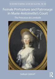 Female Portraiture and Patronage in Marie Antoinette's Court: The Princesse de Lamballe