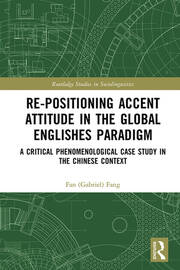 Re-positioning Accent Attitude in the Global Englishes Paradigm: A Critical Phenomenological Case Study in the Chinese Context