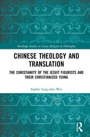 Chinese Theology and Translation: The Christianity of the Jesuit Figurists and their Christianized Yijing