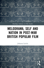 Melodrama, Self and Nation in Post-War British Popular Film