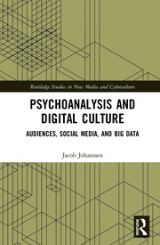 Psychoanalysis and Digital Culture: Audiences, Social Media, and Big Data