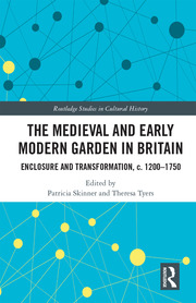 The Medieval and Early Modern Garden in Britain: Enclosure and Transformation, c. 1200-1750
