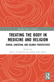 Treating the Body in Medicine and Religion: Jewish, Christian, and Islamic Perspectives