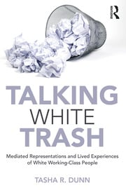 Talking White Trash: Mediated Representations and Lived Experiences of White Working-Class People