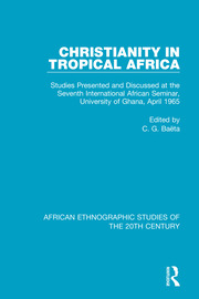 Christianity in Tropical Africa: Studies Presented and Discussed at the Seventh International African Seminar, University of Ghana, April 1965