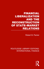 Financial Liberalization and the Reconstruction of State-Market Relations