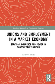 Unions and Employment in a Market Economy: Strategy, Influence and Power in Contemporary Britain
