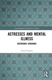 Actresses and Mental Illness: Histrionic Heroines