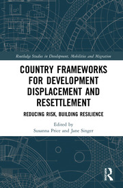 Country Frameworks for Development Displacement and Resettlement: Reducing Risk, Building Resilience