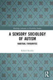 A Sensory Sociology of Autism: Habitual Favourites