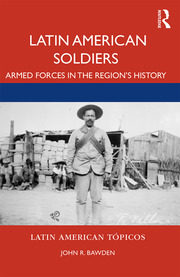 Latin American Soldiers: Armed Forces in the Region's History