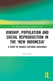 Kinship, population and social reproduction in the 'new Indonesia': A study of Nuaulu cultural resilience