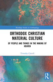 Orthodox Christian Material Culture: Of People and Things in the Making of Heaven