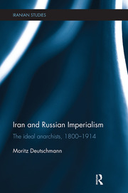 Iran and Russian Imperialism: The Ideal Anarchists, 1800-1914