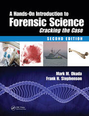 A Hands-On Introduction to Forensic Science: Cracking the Case, Second Edition